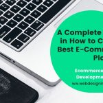 A Complete Guide in How to Choose Best E-Commerce Platform | Ecommerce Website UAE