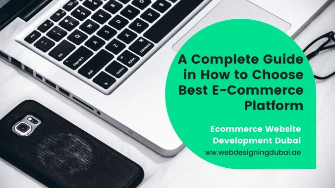 A Complete Guide in How to Choose Best E-Commerce Platform