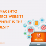 WHY MAGENTO E-COMMERCE WEBSITE DEVELOPMENT IS THE BEST?