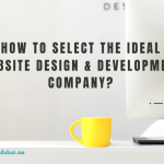 How to Select the Ideal Website Design and Development Company?